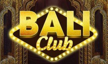 Bali Club – Cổng game đổi thưởng đáng chơi nhất hiện nay